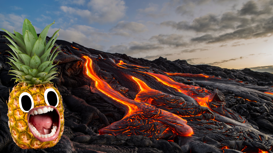 Lava flowing and screaming pineapple
