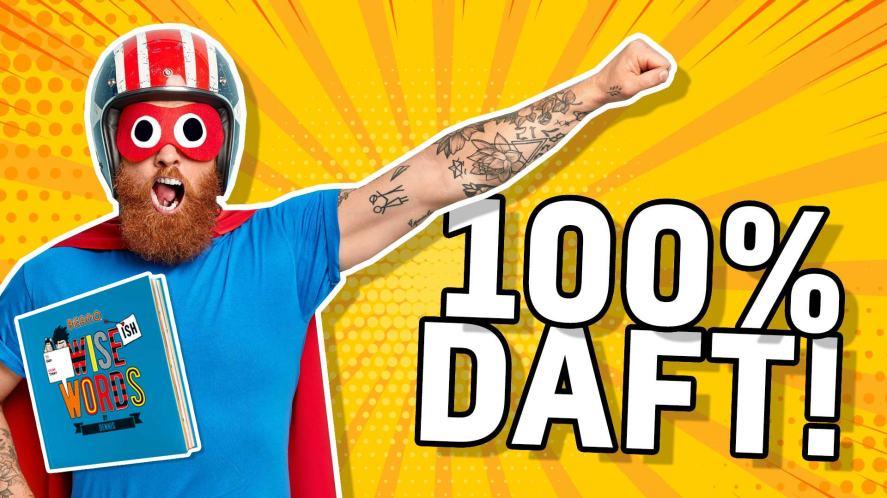 Result: 100 PER CENT DAFT