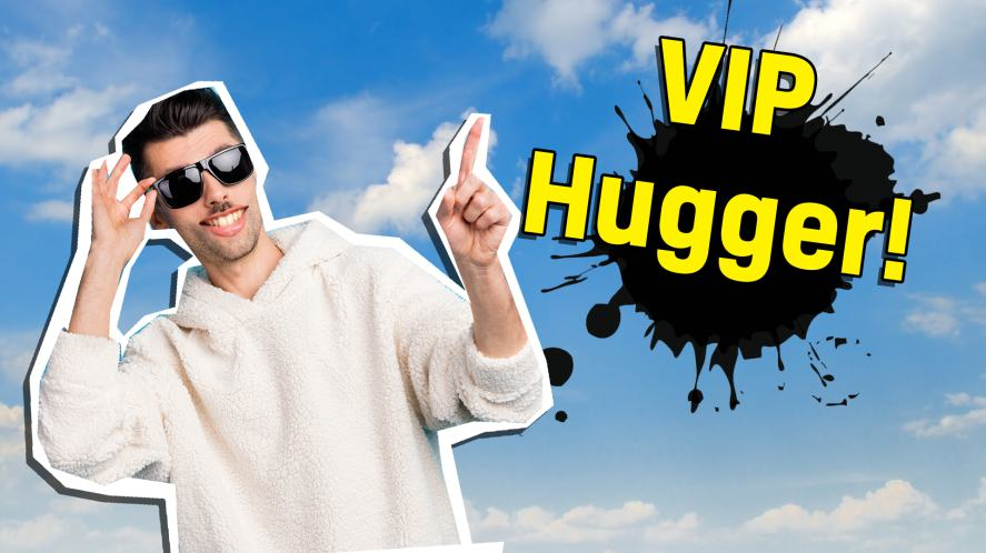 The exclusive VIP hugger!