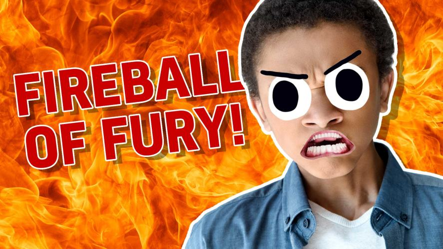Result: A Fireball of Fury