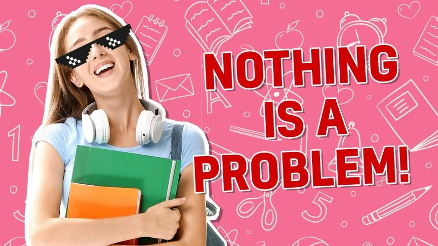Nothing is a problem