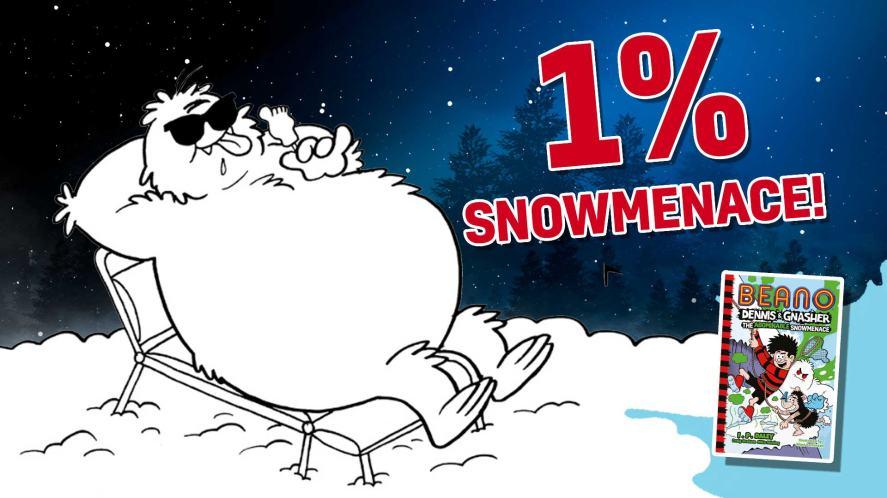 1 per cent Snowmenace