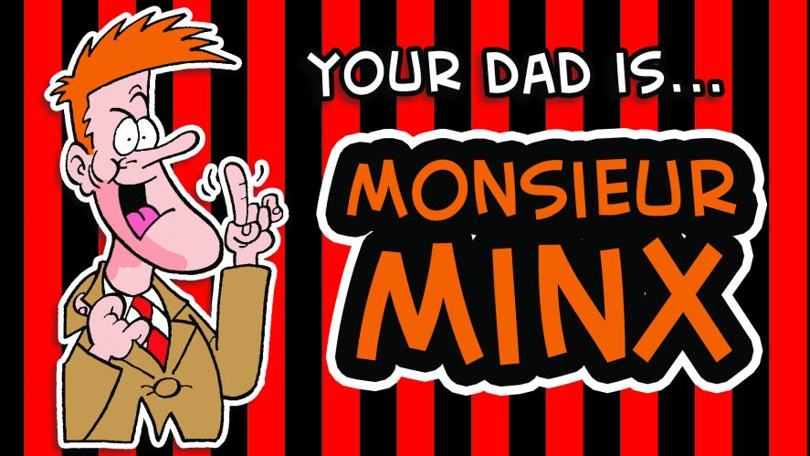 Monsieur Minx is cunning and sly, even if he is a little boring!