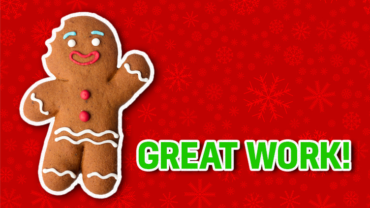 A gingerbread person celebrates your great score