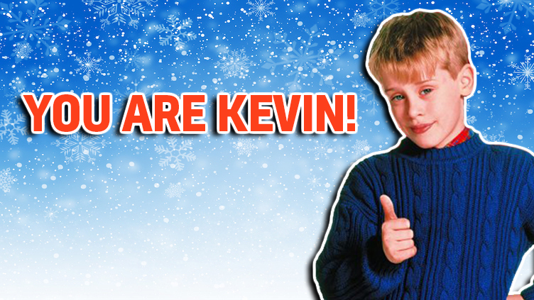 You are Kevin McAllister!