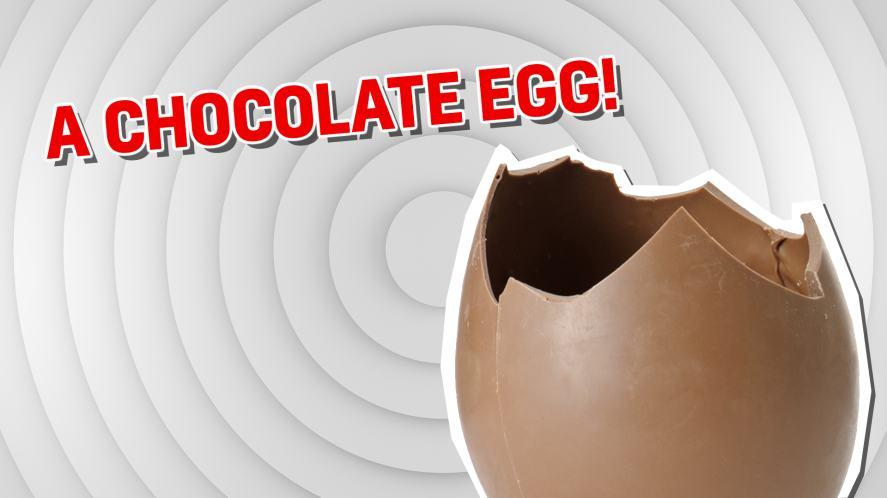 A chocolate egg
