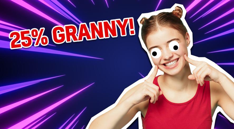 25% Granny!
