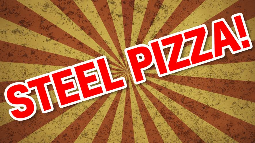 Your name is: STEEL PIZZA!