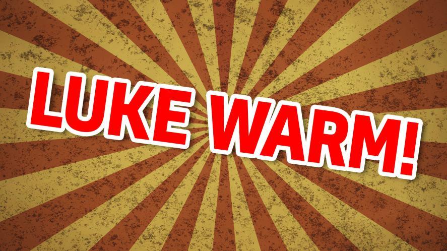 Your name is: LUKE WARM!