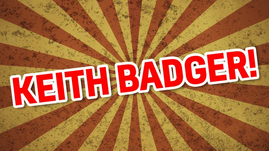 Your name is: KEITH BADGER!