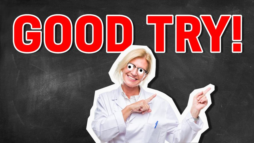 Good try! | Science Quiz