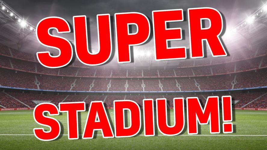 Your team will play in a: SUPER STADIUM!
