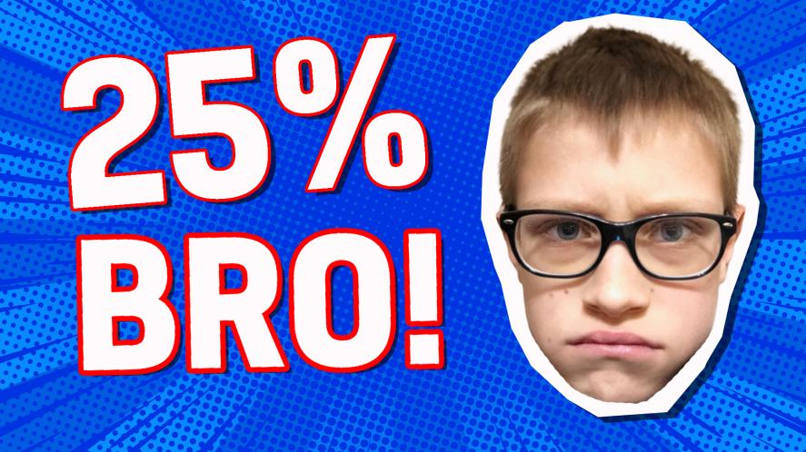 You are: 25% BRO