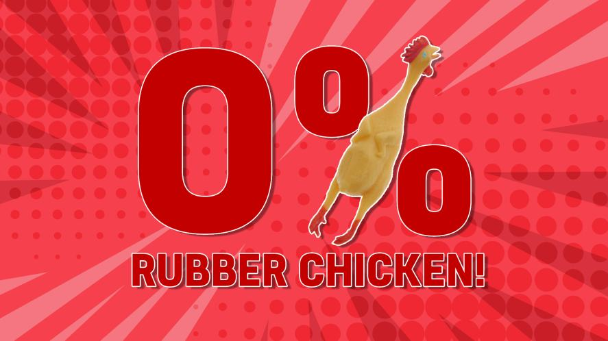 You are: 0% RUBBER CHICKEN!