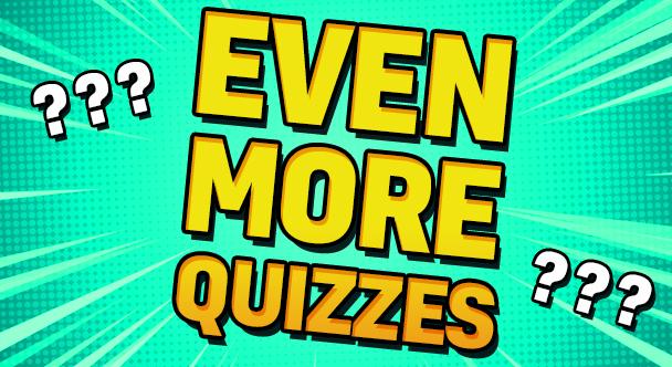 Even More Quizzes