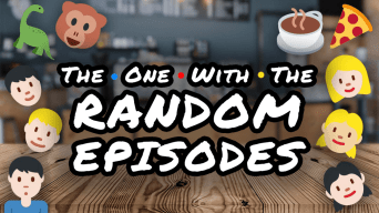 The One with the RANDOM EPISODES