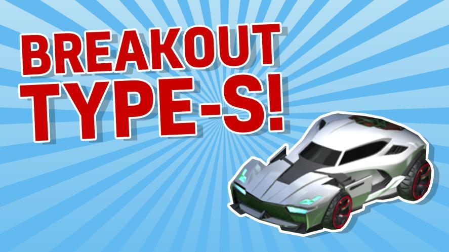 BREAKOUT TYPE-S ROCKET LEAGUE CAR
